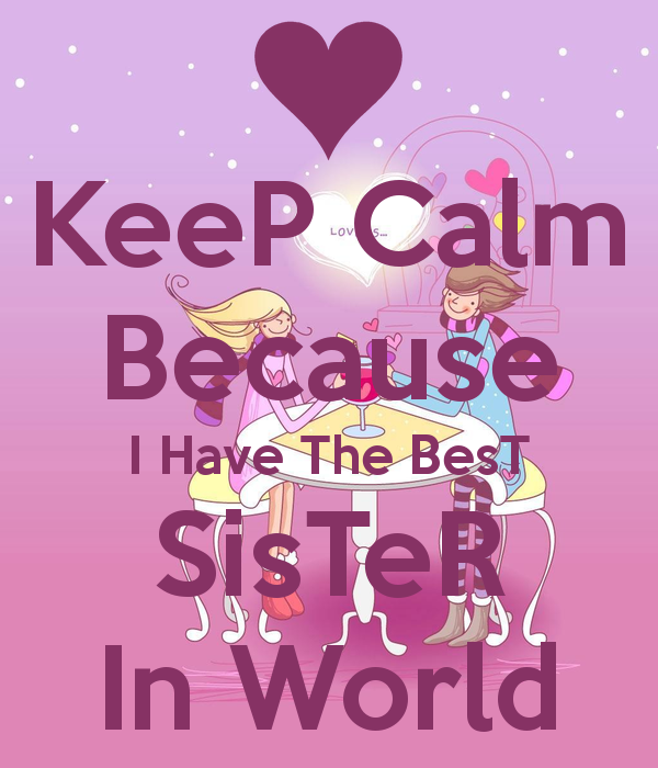 I Have The Best Sister In The World Quotes: Best Sister In The World Quotes. QuotesGram