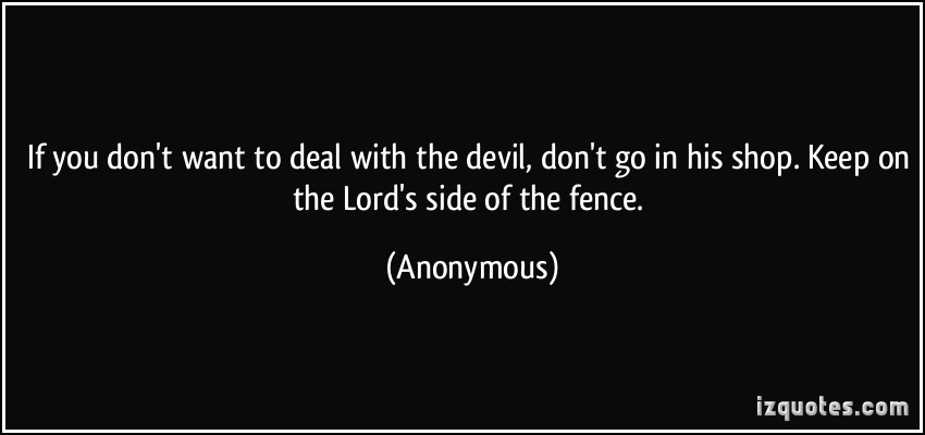 The Devil Is At Work Quotes: Deal With The Devil Quotes. QuotesGram