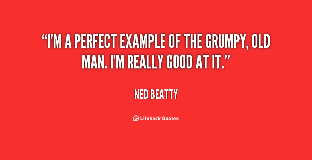 Old Man Quotes And Sayings: Grumpy Old Man Quotes. QuotesGram