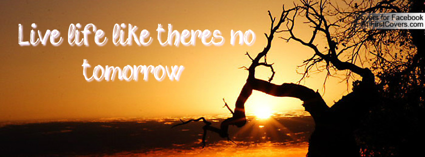 I Have To Be Better Tomorrow Quotes Quotesgram: Quotes Live Life Like There S No Tomorrow. QuotesGram