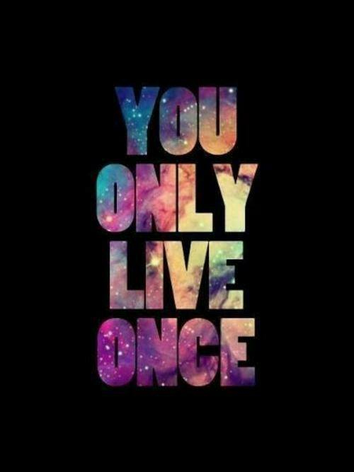 You Only Live Once But If You Do It Right, Once Is Enough ...  |You Only Live Once Drawing