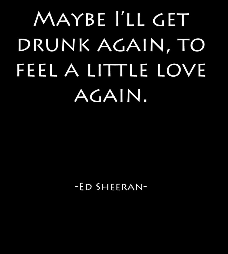 Short Sweet I Love You Quotes: Drunk Ed Sheeran Quotes. QuotesGram