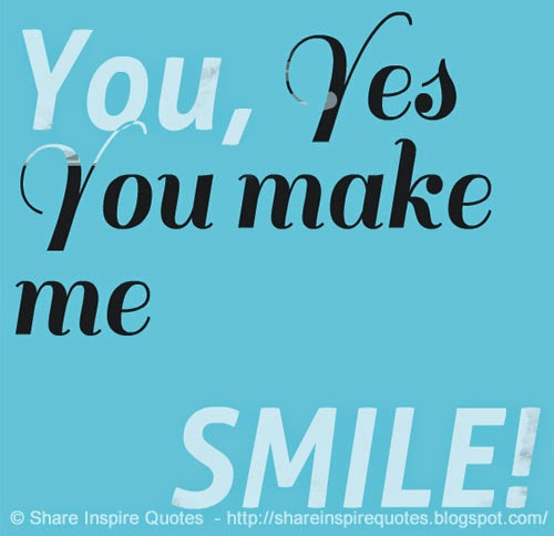You Inspire Me Love Quotes: You Make Me Smile Quotes. QuotesGram