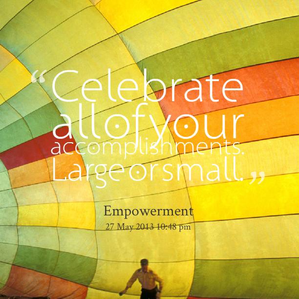 Celebrating A New Job Quotes: Celebrate Accomplishment Quotes. QuotesGram