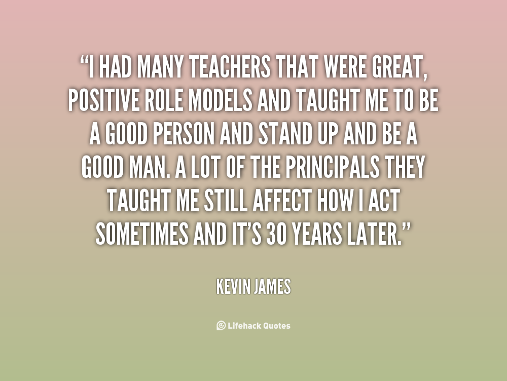 teacher as an role model How important are role models a good role model i think that teachers are good role models and the best do not just teach to an excellent standard.
