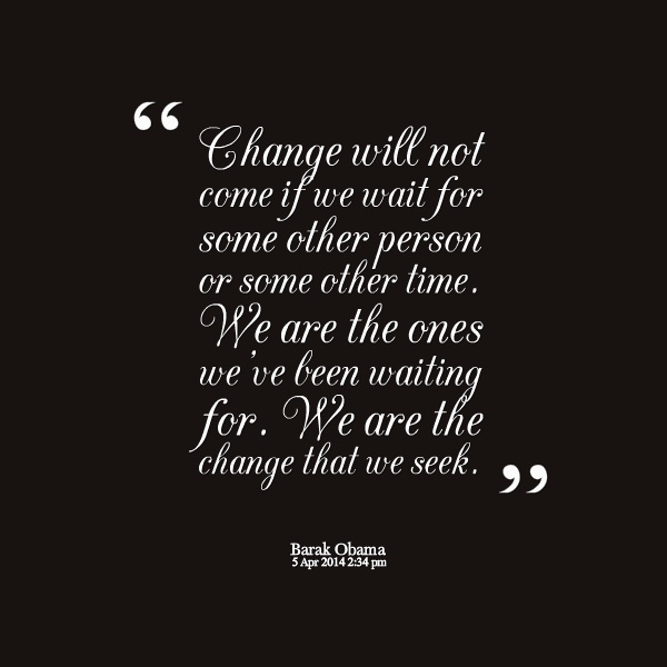 Time For Some Changes Quotes Quotesgram