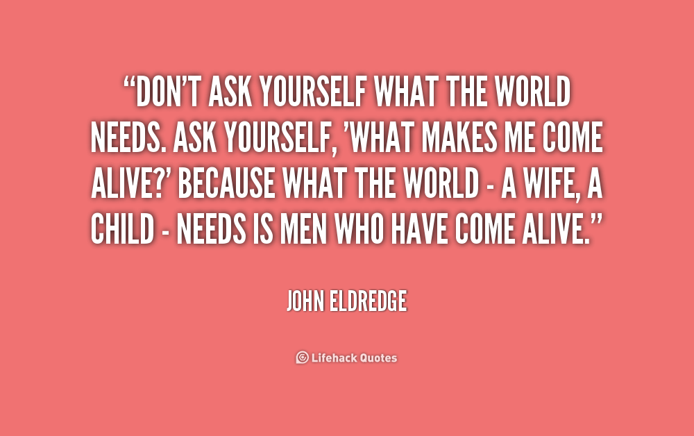 Quotes About Sharing Your Heart Quotesgram: John Eldredge Wild At Heart Quotes. QuotesGram