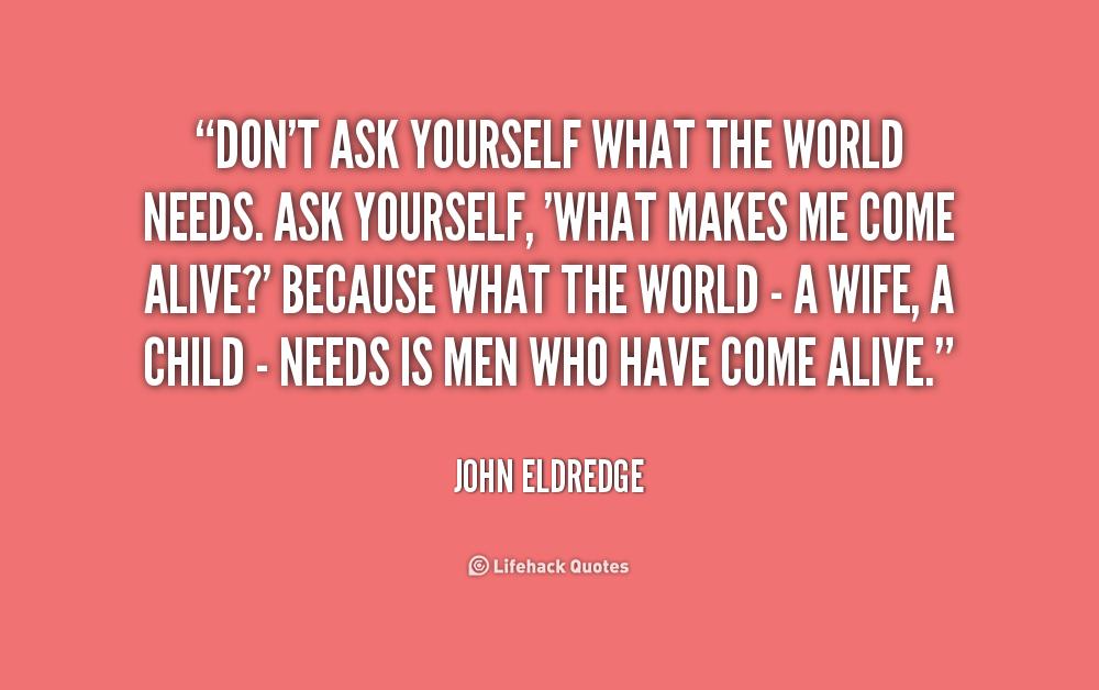 John Eldredge Wild At Heart Quotes Quotesgram