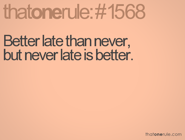 Quotes About Better Days Quotesgram: Better Late Than Never Quotes. QuotesGram