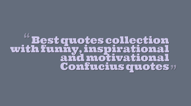 Humor Inspirational Quotes: Motivational Funny Quotes Confucius. QuotesGram