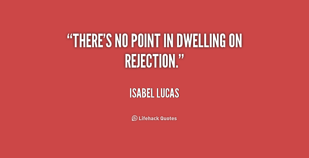 Rejection Quotes. QuotesGram