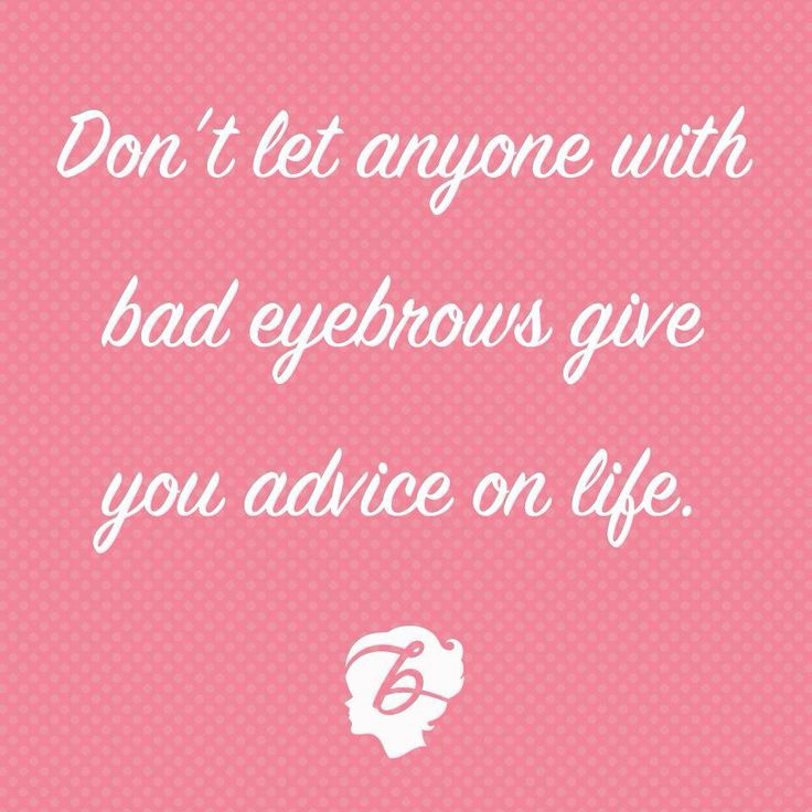 Bad Eyebrows Quotes Quotesgram