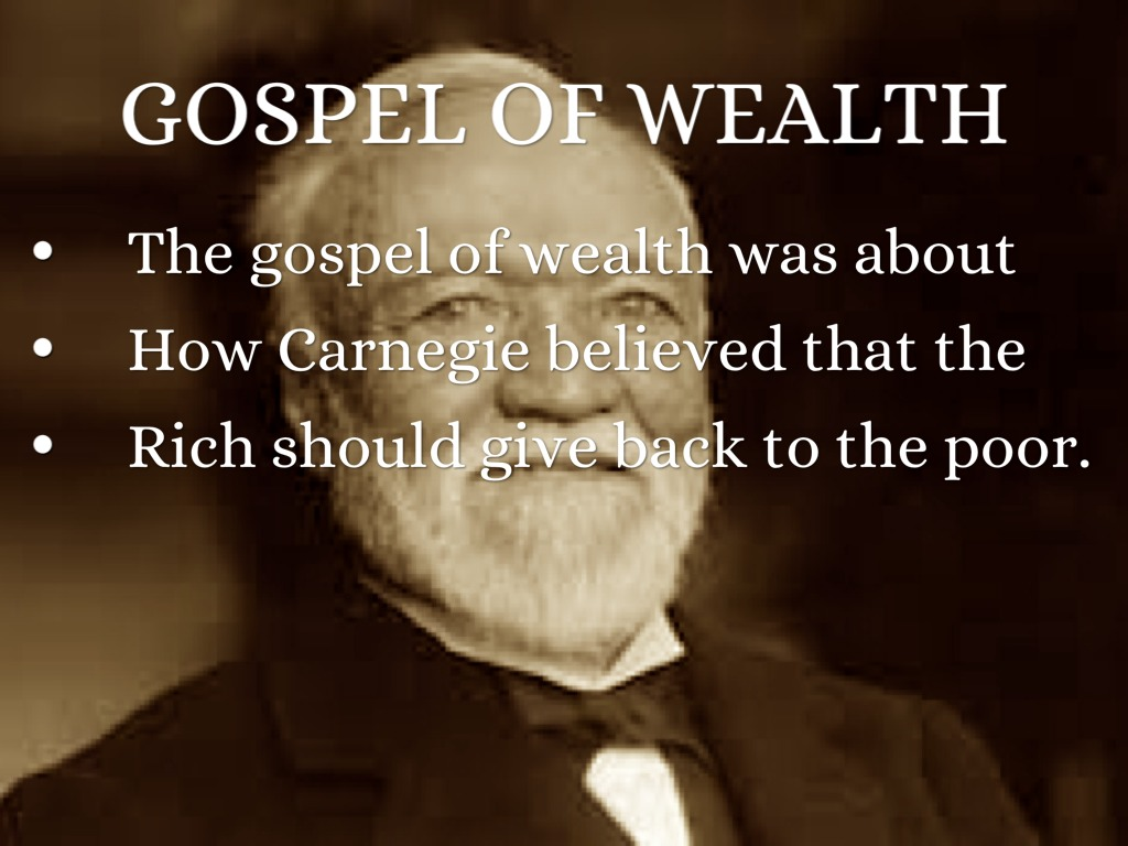 account of the life of andrew carnegie and the gospel of wealth Carnegie wrote the gospel of wealth,  andrew carnegie   later in his life, carnegie sold his steel business and systematically gave his collected fortune.