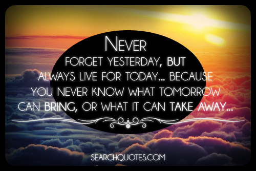 Forget Yesterday Quotes. QuotesGram