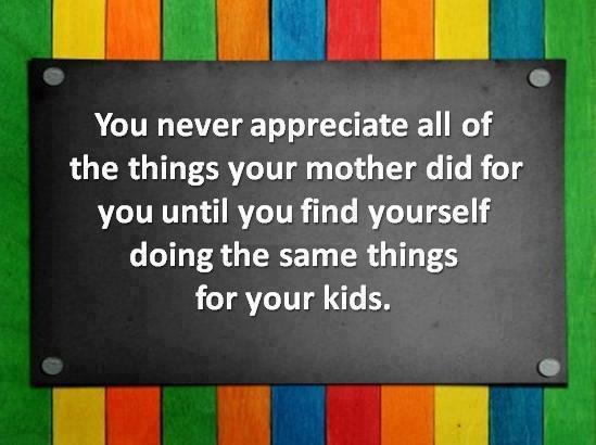 appreciate your mother quotes quotesgram. Black Bedroom Furniture Sets. Home Design Ideas