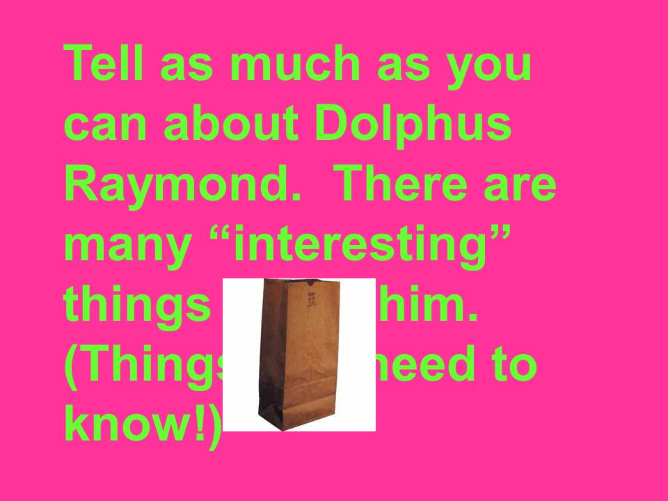 an introduction to the life of dolphus raymond To kill a mockingbird is a novel by harper lee published in 1960 it was immediately successful, winning the pulitzer prize, and has become a classic of modern.