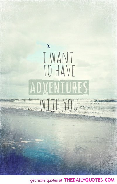 Quotes About Love And Adventure : Adventure Quotes And Sayings. QuotesGram