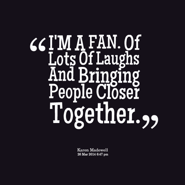 Laughter Quotes: Quotes About Joining Together. QuotesGram