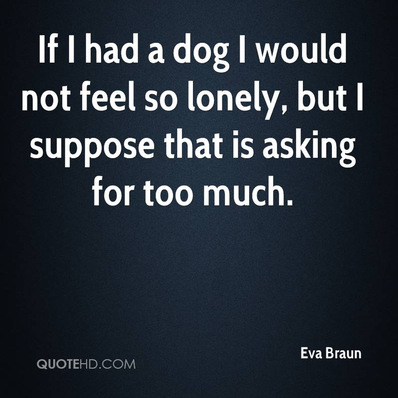 You Feel The Need For A Relationship Get A Dog