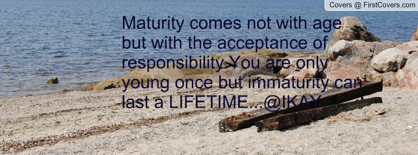 Age And Maturity Quotes Quotesgram: Quotes About Maturity And Responsibility. QuotesGram