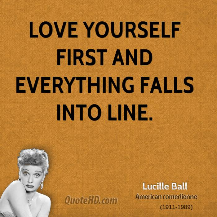 Lucille Ball Love Yourself Quotes. QuotesGram
