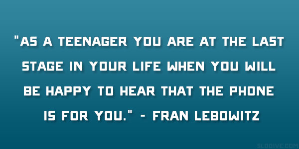 Teen Quotes Every Teenager Brb I Don T Want To Talk To: Fran Lebowitz Quotes. QuotesGram