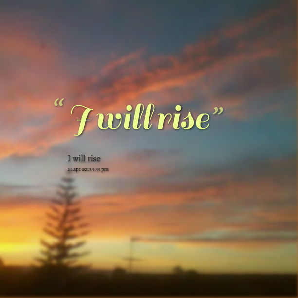 Time To Rise Quotes: I Will Rise Quotes. QuotesGram