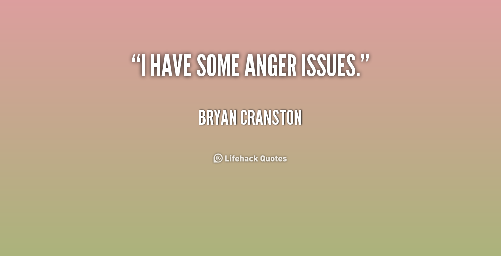 Quotes About Anger And Rage: Anger Issues Quotes. QuotesGram