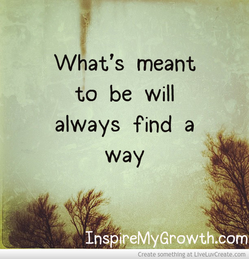 Whats Meant To Be Quotes. QuotesGram