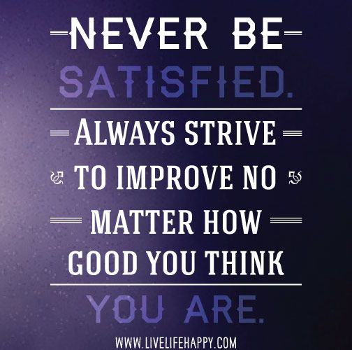 Always Strive To Improve Yourself To Become Better Today: Quotes About Striving To Improve. QuotesGram