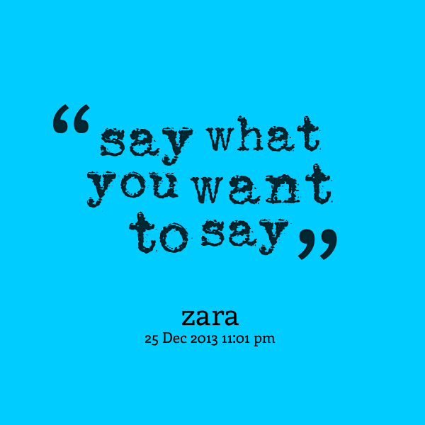 Say What You Want Quotes Quotesgram