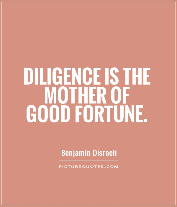 diligence is the mother of good luck essay Meaning of diligence with illustrations and photos pronunciation of diligence and it's etymology related words - diligence synonyms, antonyms, hypernyms and hyponyms example sentences containing diligence diligence is the mother of good luck.