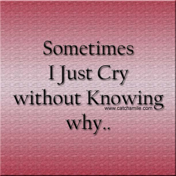 Sad Quotes About Life That Make You Cry Quotesgram: Sometimes I Cry Quotes. QuotesGram