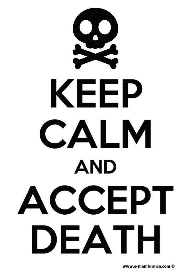 accepting death Accepting the reality of death banner left accepting the reality of death  this  attitude towards the topic of death is not very uncommon.