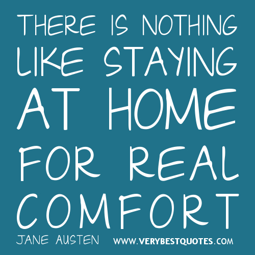 865026531-Staying-at-Home-quotes-comfort-quotes Home Remodeling Funny Quotes on home remodeling cartoons, funny dad's remodeling quotes, home remodeling humor, home remodeling fun, life improvement quotes, home remodeling work, self-made quotes, home repairs funny quotes, home staging funny quotes, home remodeling projects gone bad, home remodeling jokes, home remodeling games, love cooking quotes,
