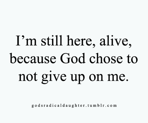 Thank God I M Alive Quotes: Im Still Alive Quotes. QuotesGram