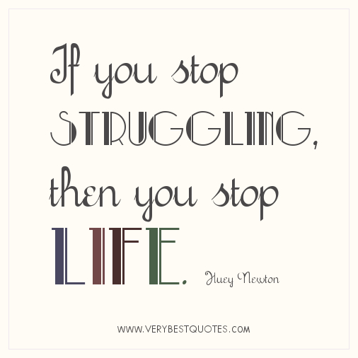 Inspirational Quotes About Life Struggles: Inspirational Quotes About Life Struggles. QuotesGram