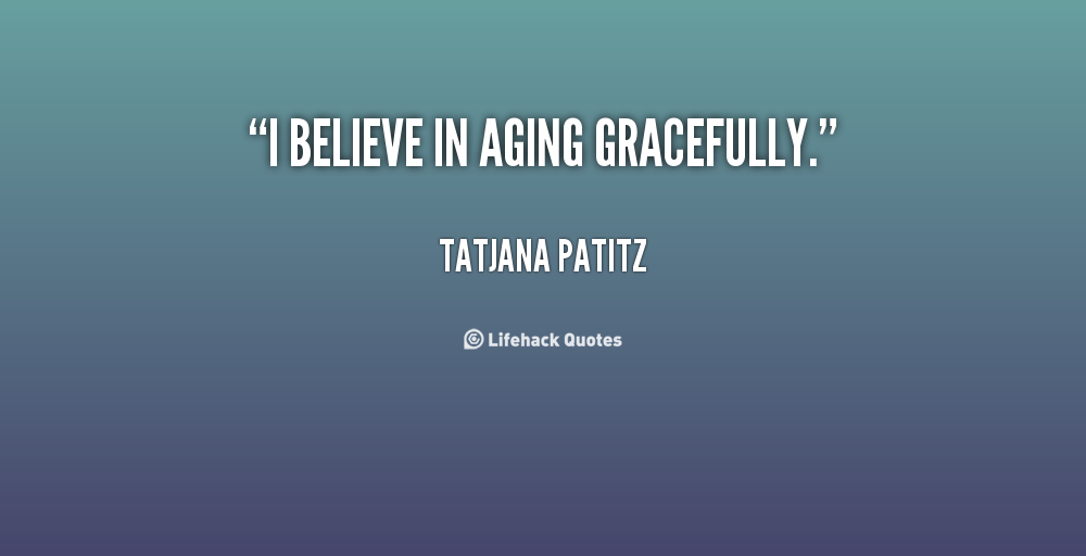 Age And Maturity Quotes Quotesgram: Famous Quotes On Aging. QuotesGram