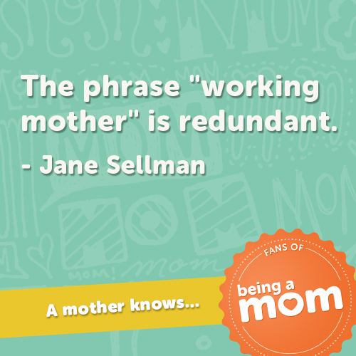 Being A Working Mom Quotes. QuotesGram