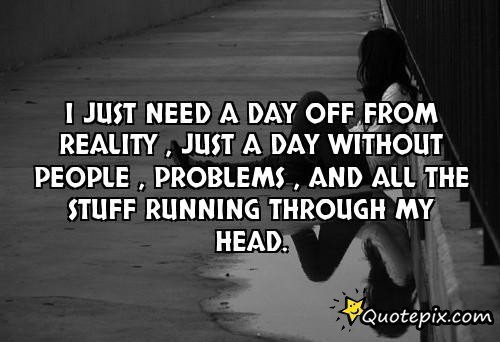 Need A Break Away Quotes: I Need A Break Quotes. QuotesGram