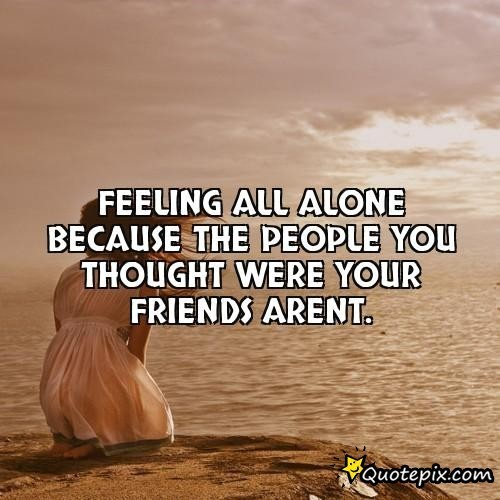 Feeling Alone Quotes: I Feel All Alone Quotes. QuotesGram