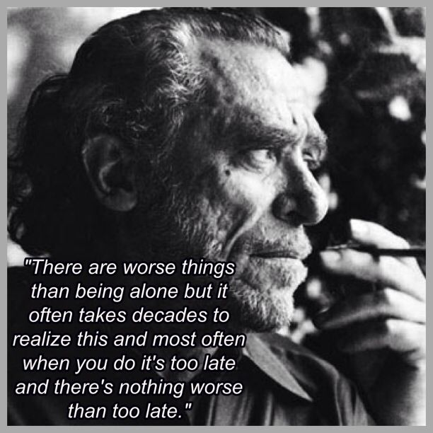 Bukowski Quotes About Women: Bukowski Quotes About Loneliness. QuotesGram