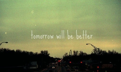 I Have To Be Better Tomorrow Quotes Quotesgram: Better Day Tomorrow Quotes. QuotesGram