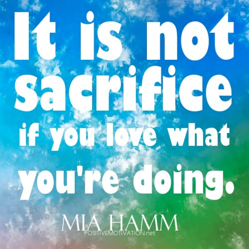 Doing What You Love Quotes: Sacrifice Inspirational Quotes. QuotesGram