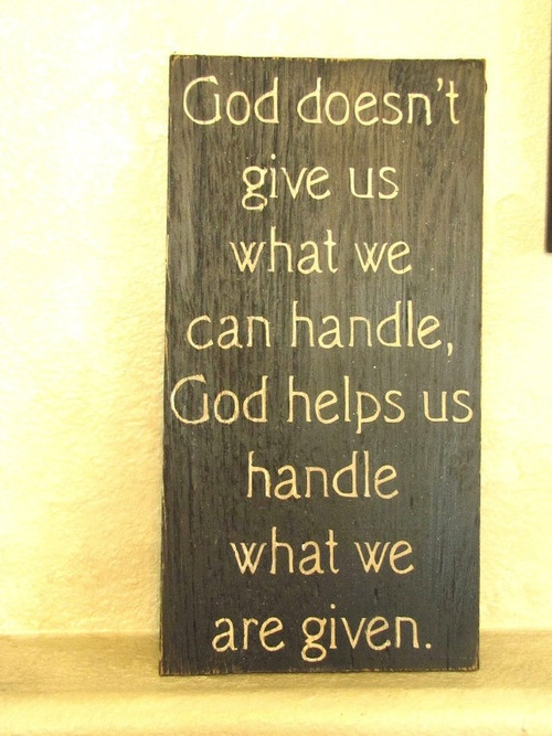 god gives us responsibilities that he knows we can handle And gives it to the one we use what has been given to us in its heavy weight and responsibilities god knows what i can handle.