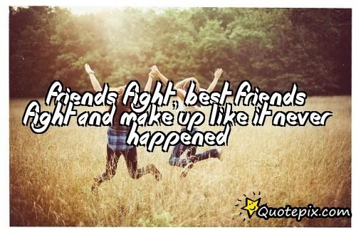 Friends Fight And Make Up Quotes. QuotesGram