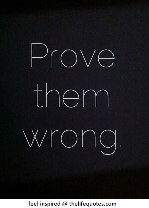 Prove Them Wrong Quotes Quotesgram