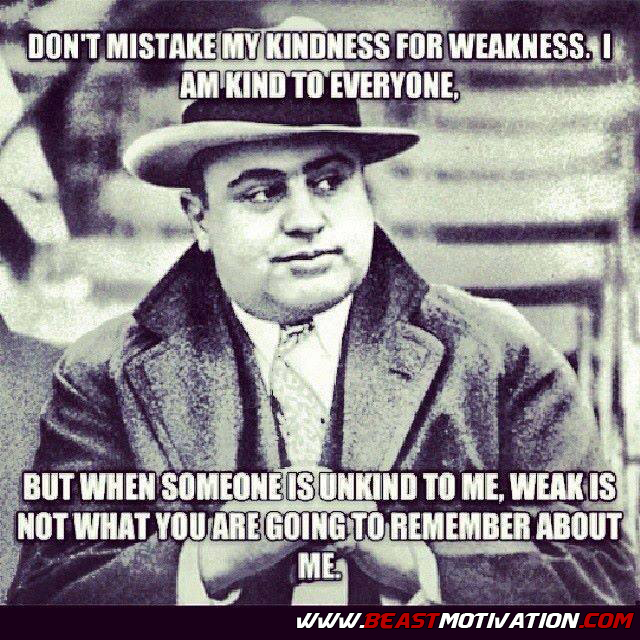 Dont Confuse My Kindness For Weakness Quotes Quotesgram