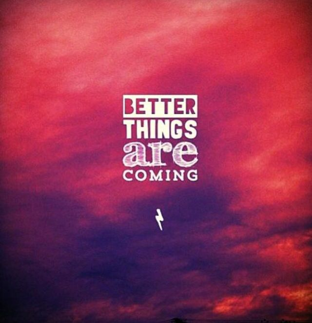 Better Things Are Coming Quotes. QuotesGram
