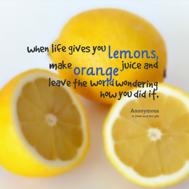 943937670-15651-when-life-gives-you-lemons-make-orange-juice-and-leave-the.png